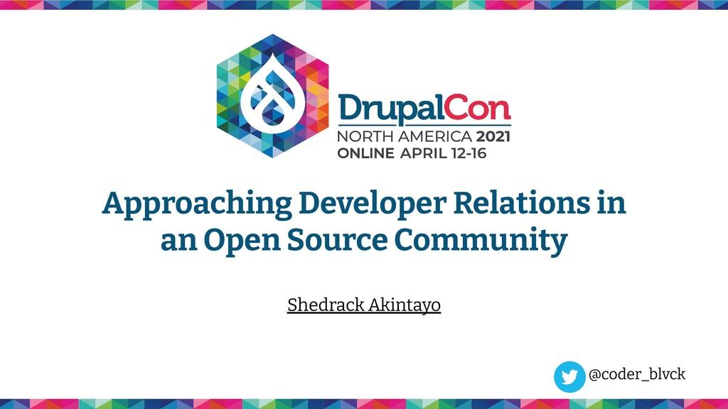 Approaching Developer Relations in an Open Sour...