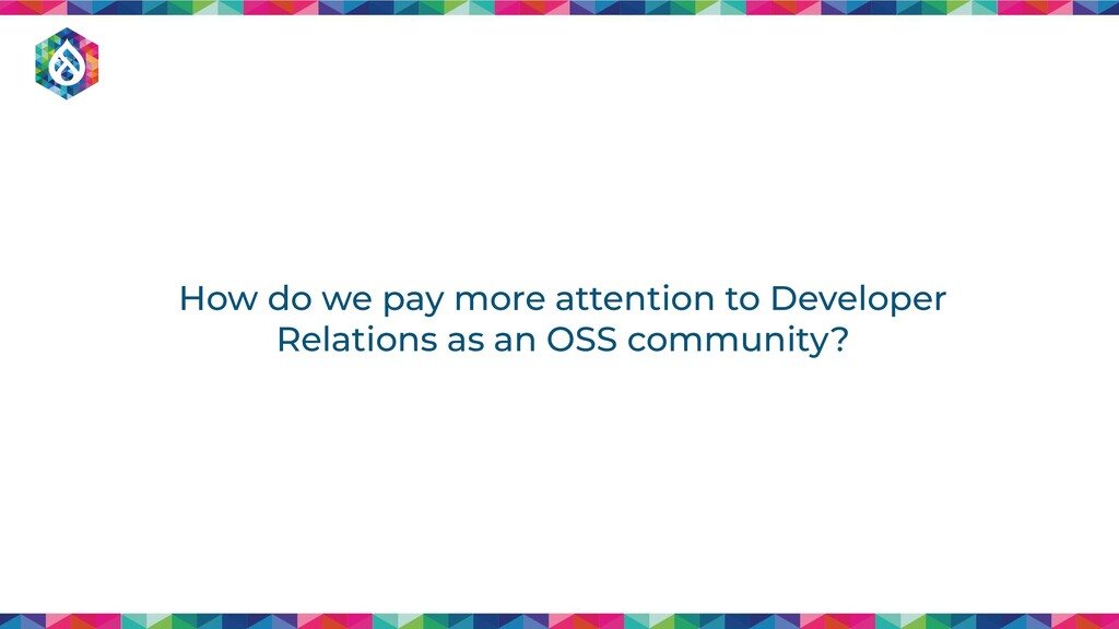 How do we pay more attention to Developer Relat...