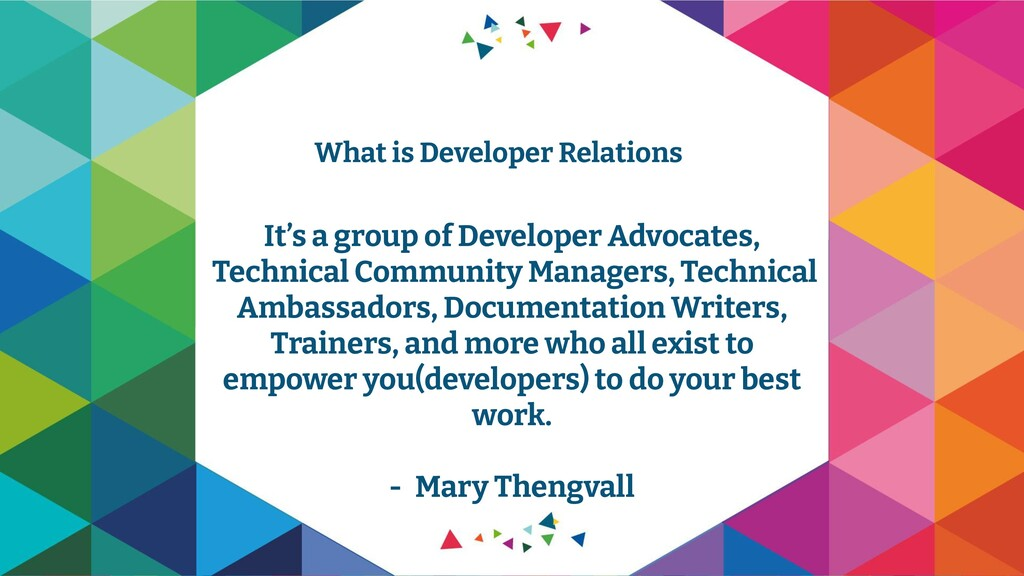 It's a group of Developer Advocates, Technical ...