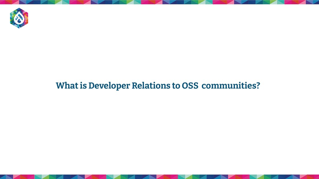 What is Developer Relations to OSS communities?