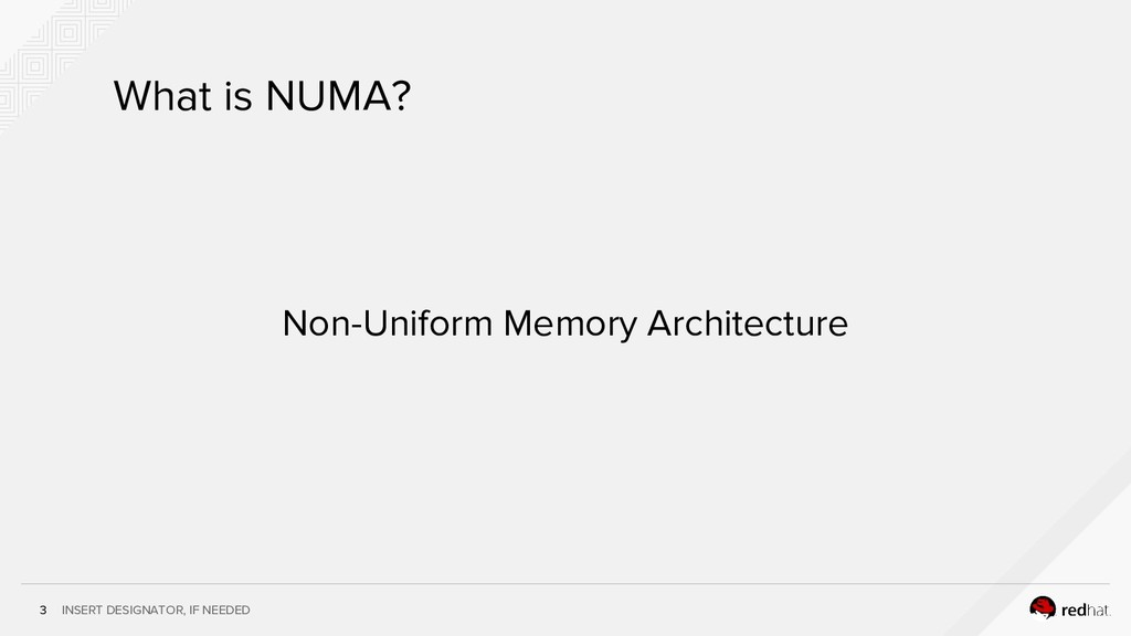 INSERT DESIGNATOR, IF NEEDED 3 What is NUMA? No...