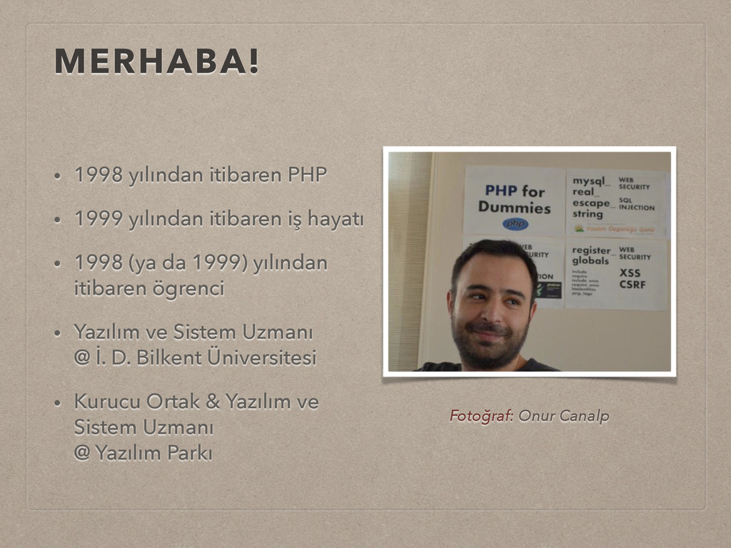 MERHABA! • 1998 yılından itibaren PHP • 1999 yı...