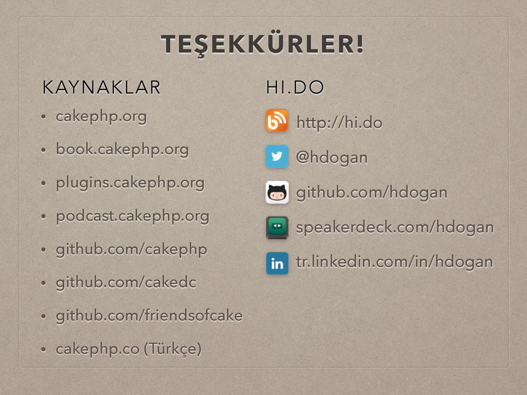TEŞEKKÜRLER! KAYNAKLAR • cakephp.org • book.cak...