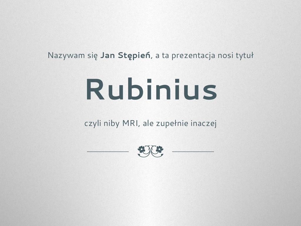 Nazywam się Jan Stępień, a ta prezentacja nosi ...