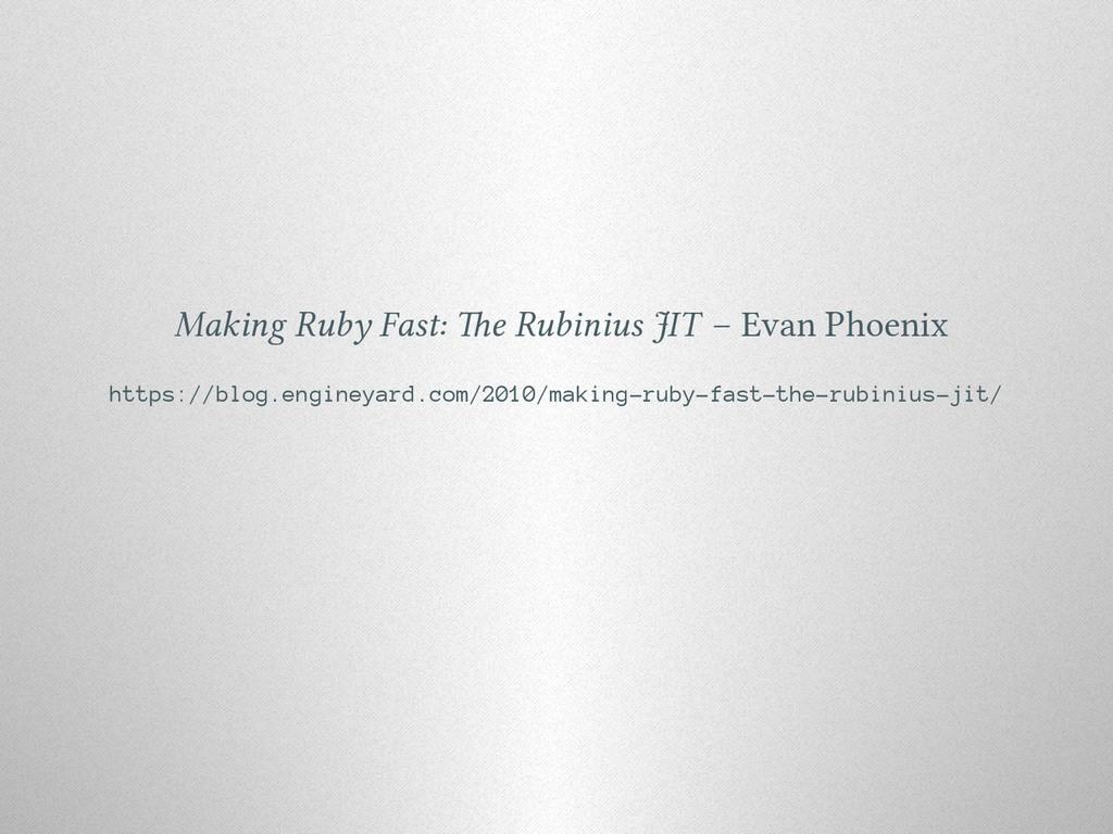 Making Ruby Fast: e Rubinius JIT – Evan Phoeni...