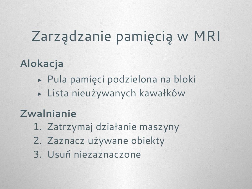 Zarządzanie pamięcią w MRI Alokacja ▶ Pula pami...