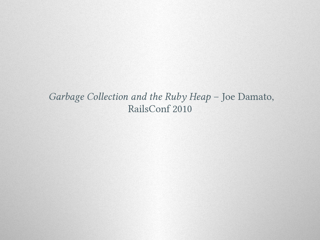 Garbage Collection and the Ruby Heap – Joe Dama...