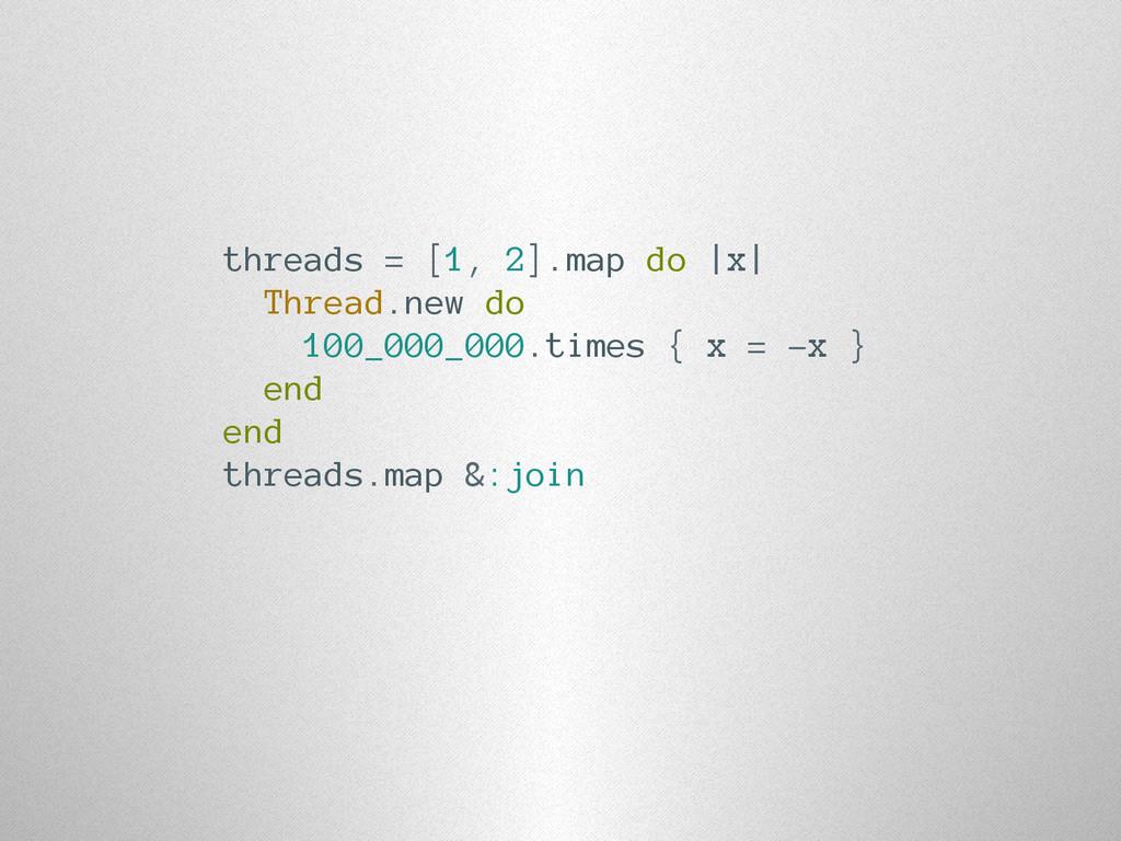 threads = [1, 2].map do |x| Thread.new do 100_0...