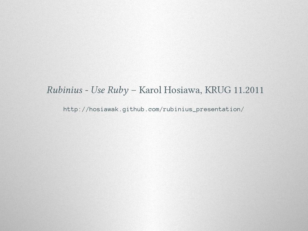Rubinius - Use Ruby – Karol Hosiawa, KRUG 11.20...