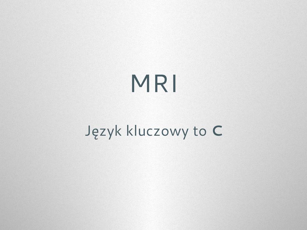 MRI Język kluczowy to C