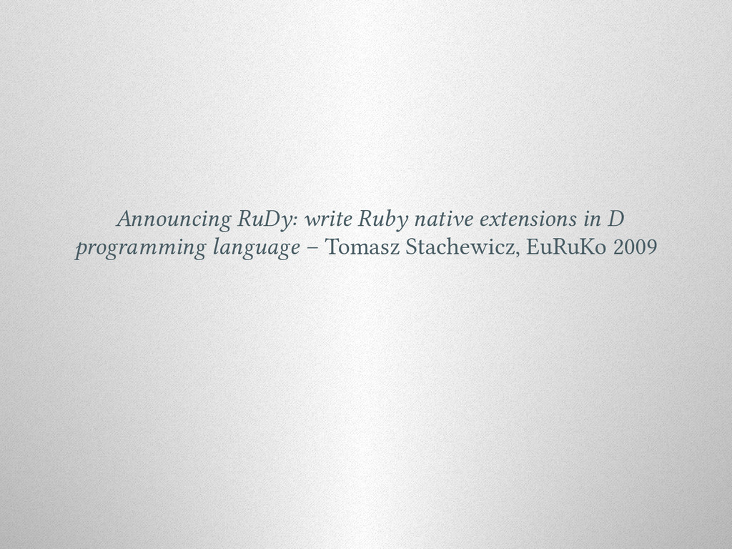 Announcing RuDy: write Ruby native extensions i...