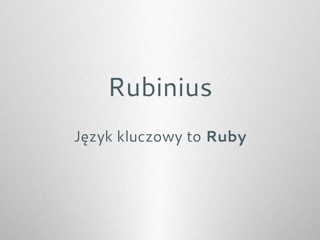 Rubinius Język kluczowy to Ruby