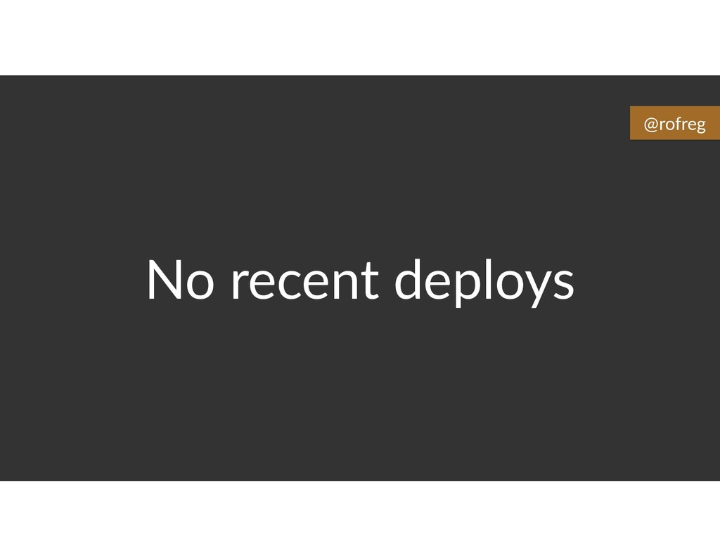No recent deploys @rofreg