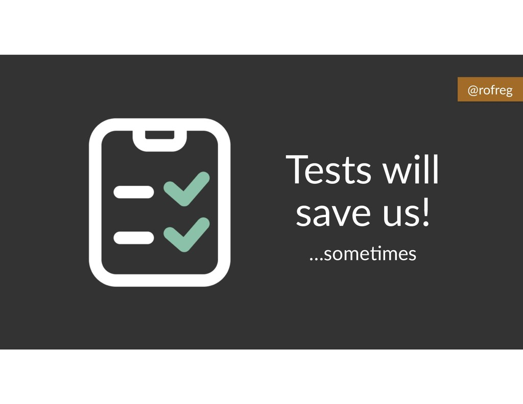 Tests will save us! …some6mes @rofreg