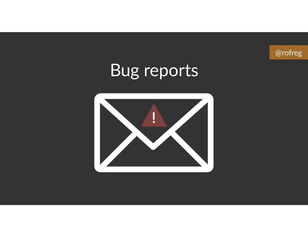 Bug reports @rofreg