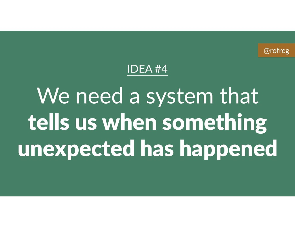 We need a system that tells us when something u...