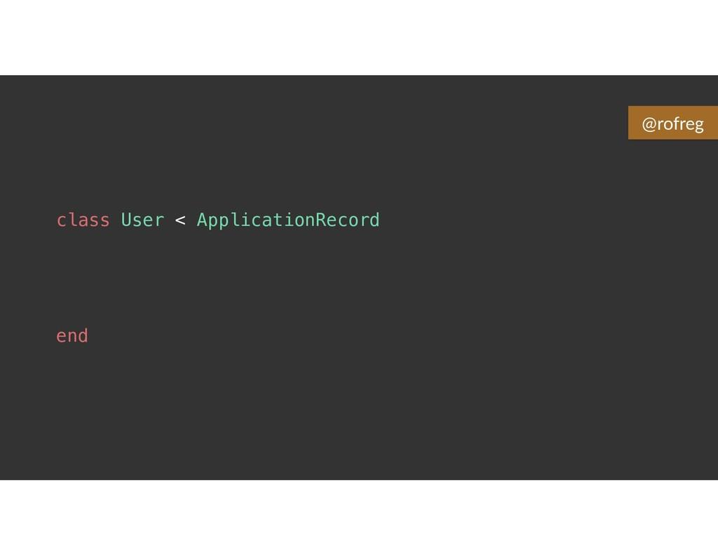 class User < ApplicationRecord end @rofreg