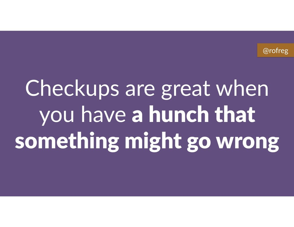 Checkups are great when you have a hunch that s...