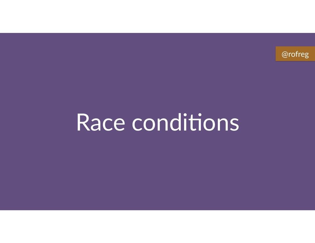 Race condi6ons @rofreg