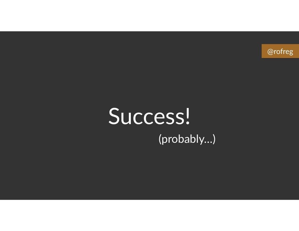 Success! (probably…) @rofreg