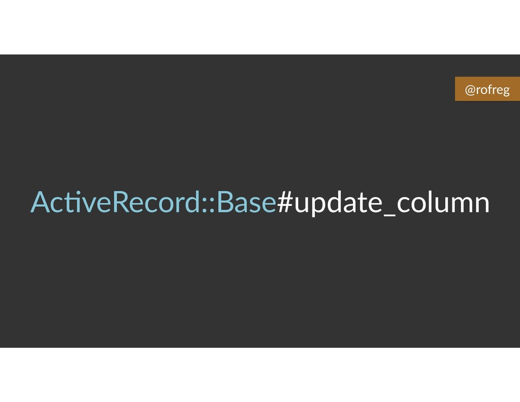 Ac6veRecord::Base#update_column @rofreg