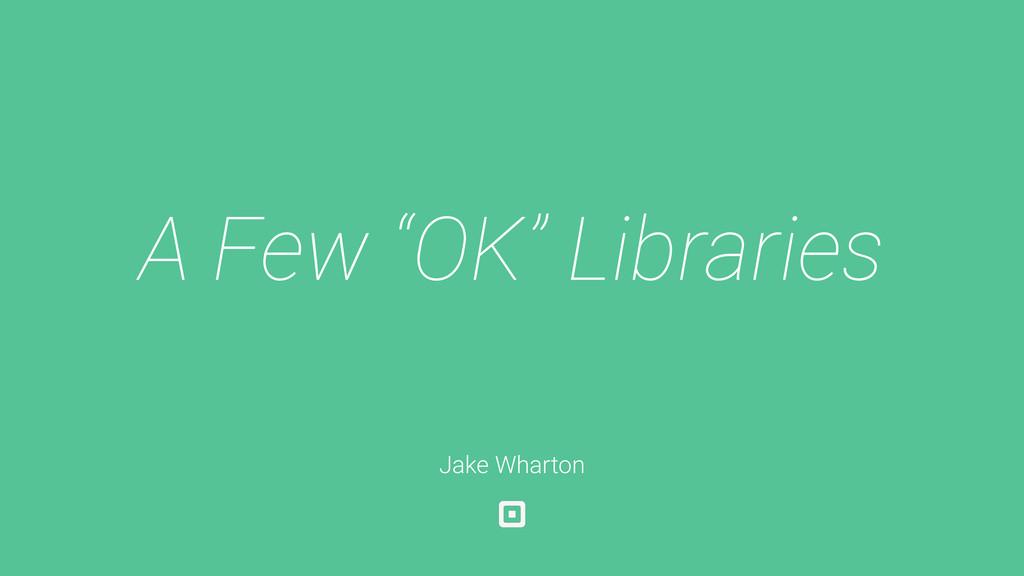 "A Few ""OK"" Libraries Jake Wharton"