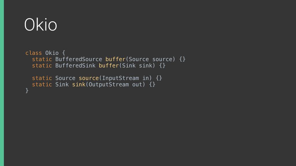 Okio class Okio { static BufferedSource buffer...