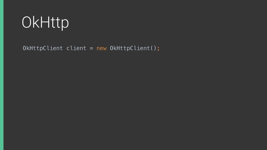 OkHttp OkHttpClient client = new OkHttpClient();