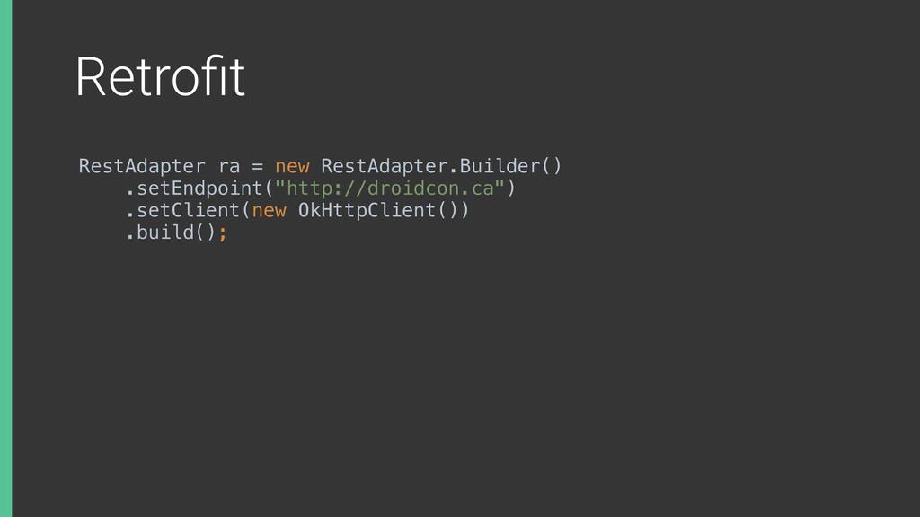 Retrofit RestAdapter ra = new RestAdapter.Builde...