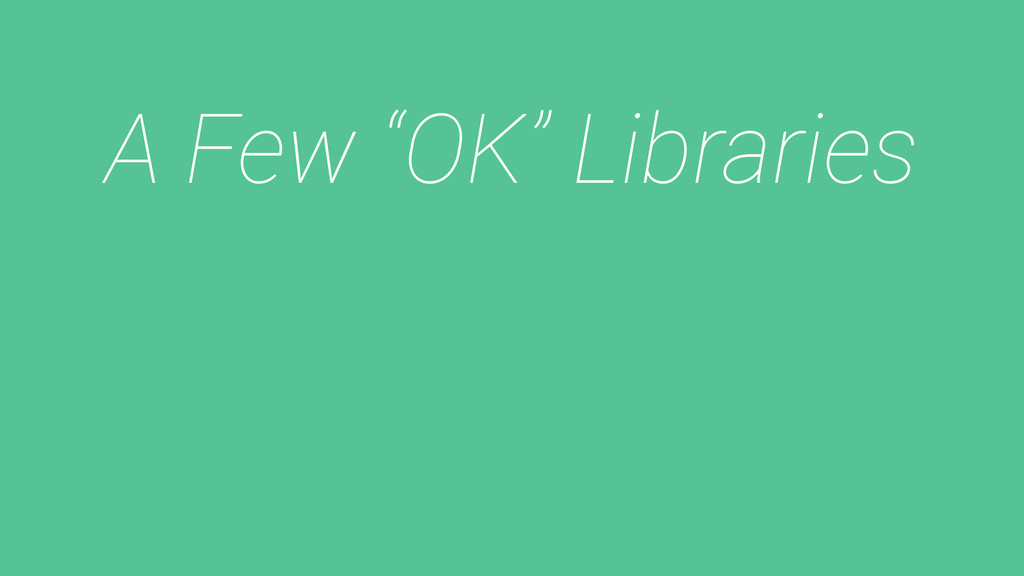 "A Few ""OK"" Libraries"