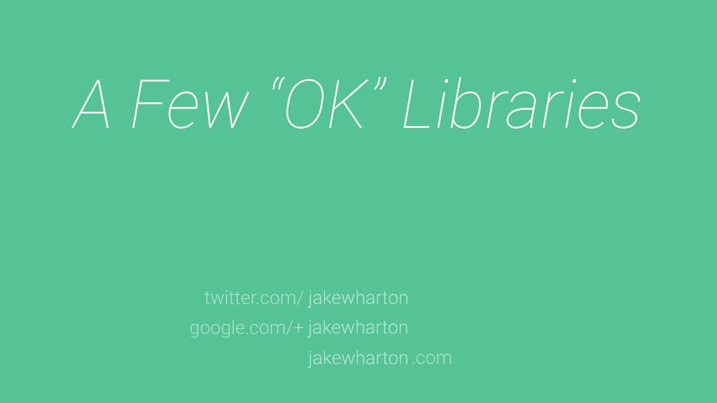 "A Few ""OK"" Libraries jakewharton jakewharton ja..."