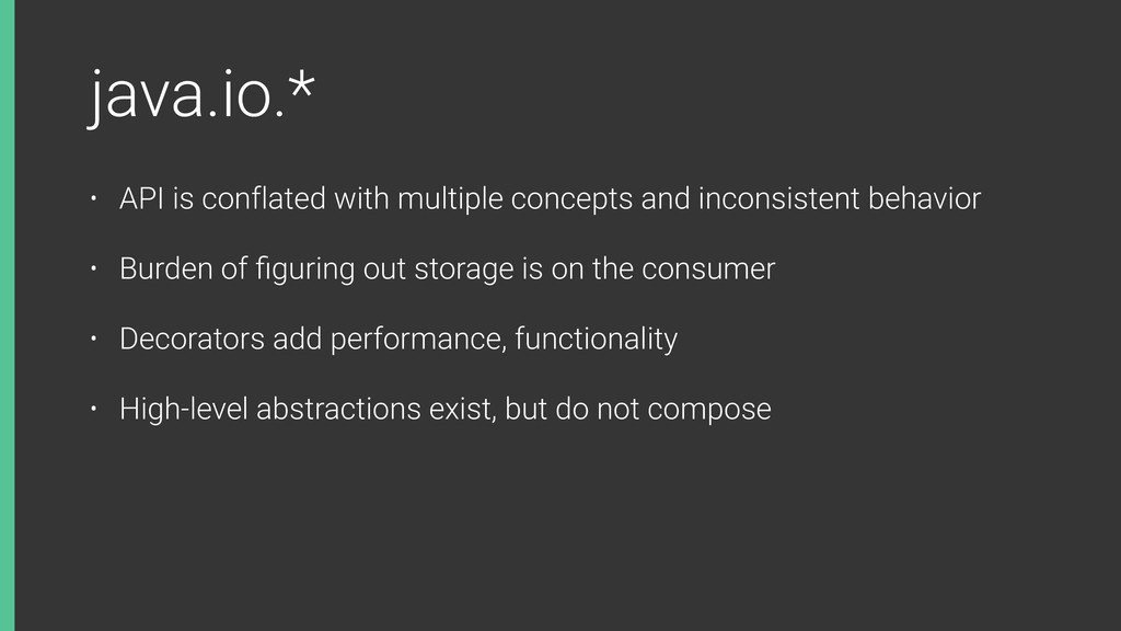 java.io.* • API is conflated with multiple conc...