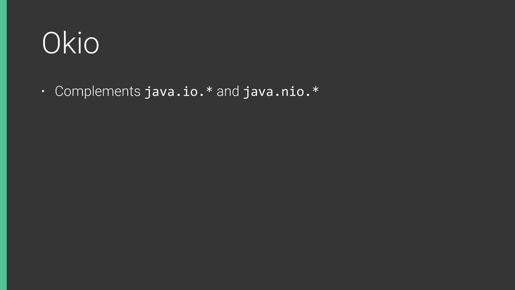 Okio • Complements java.io.* and java.nio.*