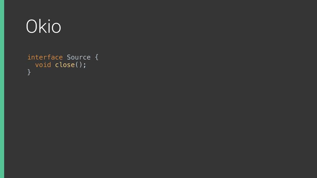 Okio interface Source { void close(); }X