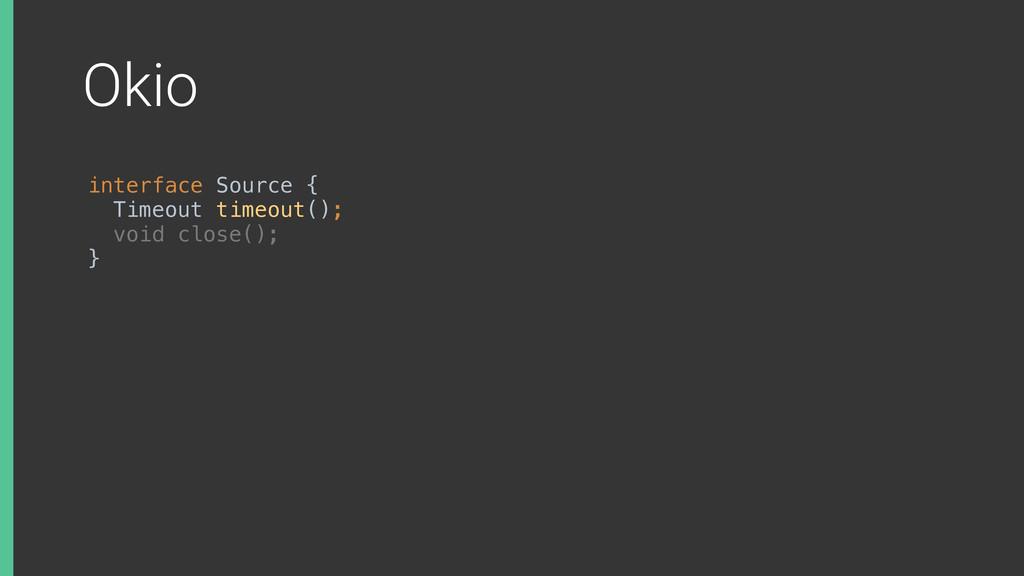 Okio interface Source { Timeout timeout(); vo...