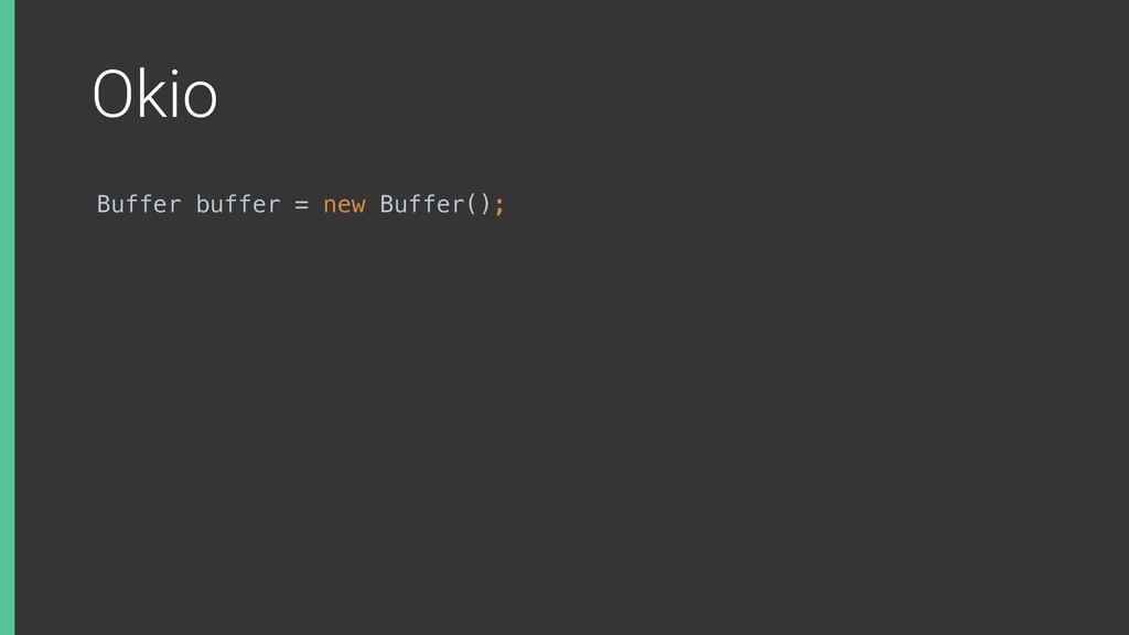 Okio Buffer buffer = new Buffer();