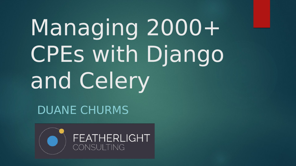 Managing 2000+ CPEs with Django and Celery DUAN...