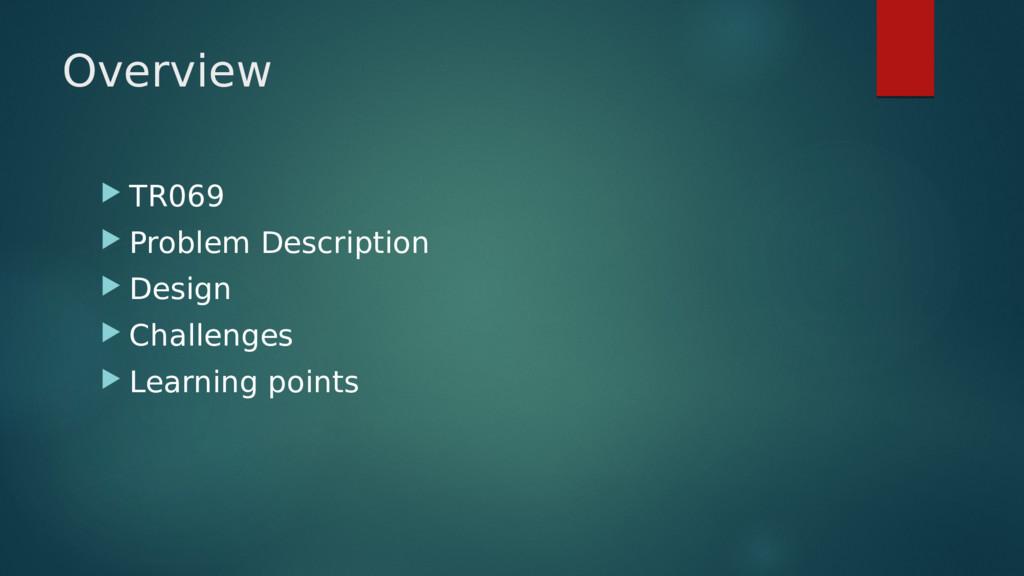 Overview  TR069  Problem Description  Design...