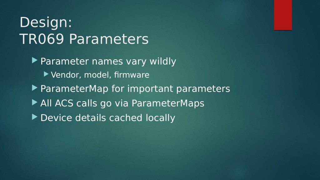 Design: TR069 Parameters  Parameter names vary...