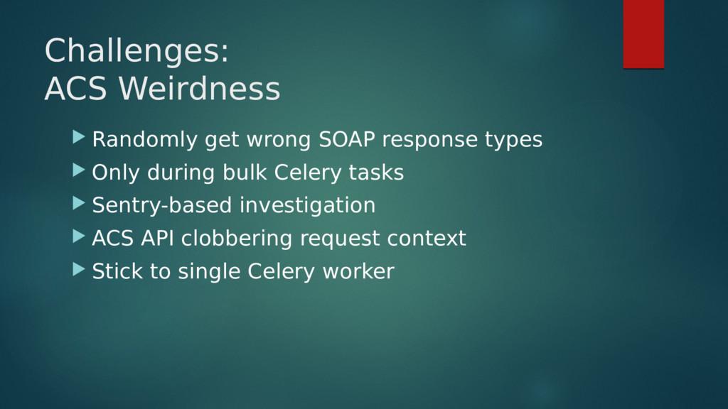 Challenges: ACS Weirdness  Randomly get wrong ...