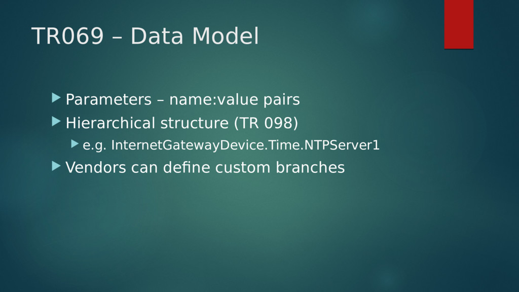 TR069 – Data Model  Parameters – name:value pa...