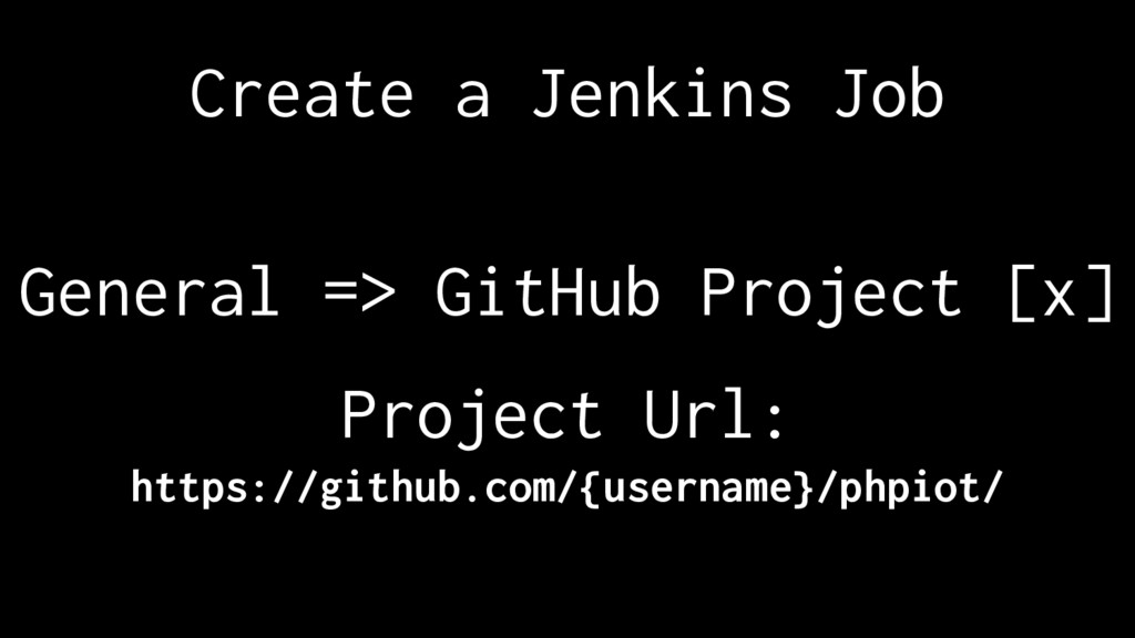 Create a Jenkins Job General => GitHub Project ...