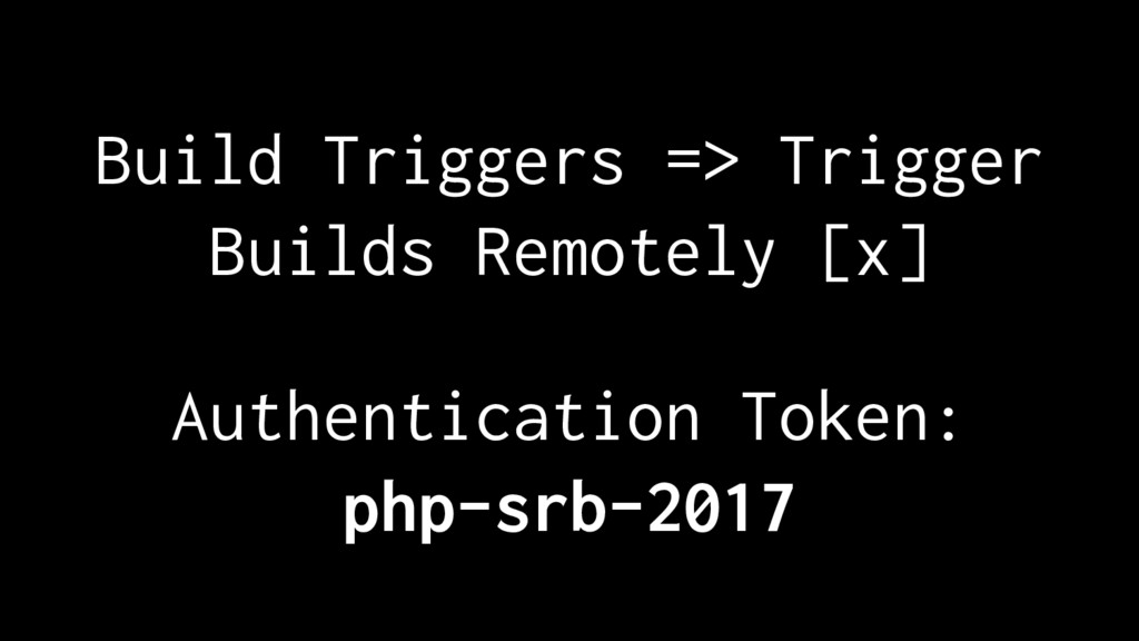 Build Triggers => Trigger Builds Remotely [x] A...