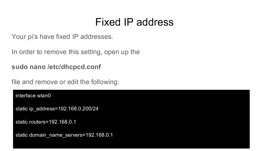 Fixed IP address Your pi's have fixed IP addres...