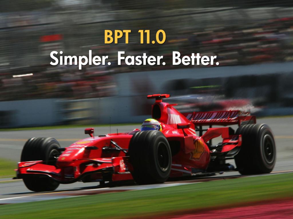 BPT 1 1.0 Simpler. Faster. Better.