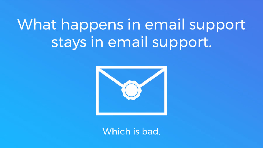 What happens in email support stays in email su...