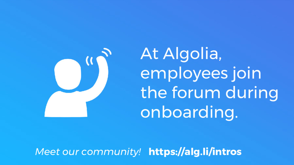 At Algolia, employees join the forum during onb...