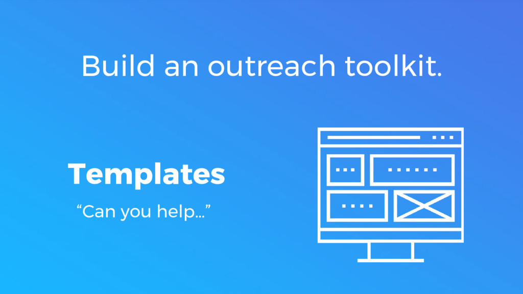 "Build an outreach toolkit. Templates ""Can you h..."