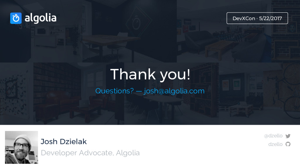 Josh Dzielak Thank you! Developer Advocate, Alg...