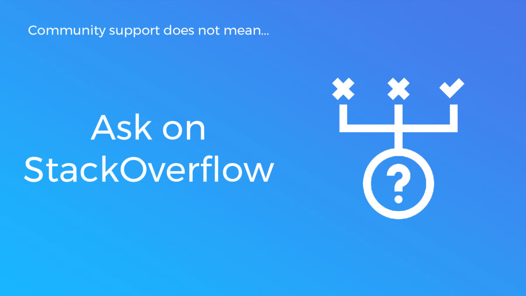 Ask on StackOverflow Community support does not...